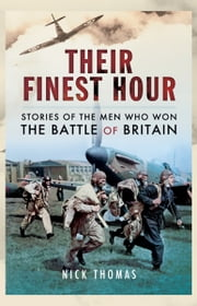 Their Finest Hour - Stories of the Men who Won the Battle of Britain ebook by Nick Thomas