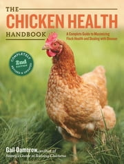 The Chicken Health Handbook, 2nd Edition - A Complete Guide to Maximizing Flock Health and Dealing with Disease ebook by Gail Damerow