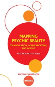 Mapping Psychic Reality - Triangulation, Communication, and Insight ebook by Rose