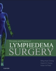 Principles and Practice of Lymphedema Surgery ebook by Ming-Huei Cheng,David W Chang,Ketan M Patel