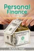 Personal Finance: A Grouping of Financial Topics ebook by Kirk G. Meyer