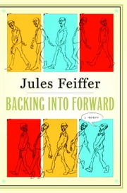 Backing Into Forward - A Memoir ebook by Jules Feiffer