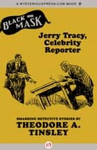 Jerry Tracy, Celebrity Reporter ebook by Theodore A. Tinsley, Boris Dralyuk