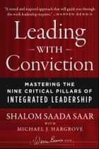 Leading with Conviction ebook by Shalom Saada Saar,Michael J. Hargrove