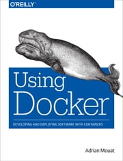 Using Docker - Developing and Deploying Software with Containers ebook by Mouat