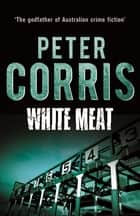 White Meat ebook by Peter Corris