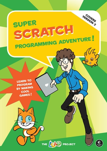 Super Scratch Programming Adventure! (Covers Version 2) - Learn to Program by Making Cool Games (Covers Version 2) ebook by The LEAD Project