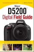 Nikon D5200 Digital Field Guide ebook by J. Dennis Thomas