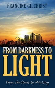 From Darkness to Light ebook by Gilchrist, Francine