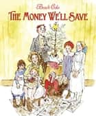 The Money We'll Save ebook by Brock Cole, Brock Cole