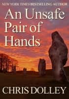 An Unsafe Pair of Hands ebook by Chris Dolley