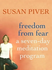 Freedom from Fear: A Seven-Day Meditation Program - A Seven-Day Meditation Program ebook by Susan Piver