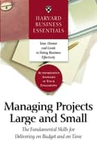 Harvard Business Essentials Managing Projects Large and Small - The Fundamental Skills for Delivering on Budget and on Time ebook by Harvard Business School Press
