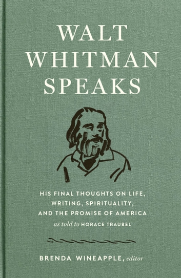 Walt Whitman Speaks: His Final Thoughts on Life, Writing, Spirituality, and the Promise of America - A Library of America Special Publication ebook by Walt Whitman