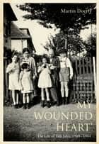 My Wounded Heart: Life of Lilli Jahn ebook by Martin Doerry,John Brownjohn