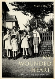 My Wounded Heart: Life of Lilli Jahn - Life of Lilli Jahn ebook by Martin Doerry,John Brownjohn