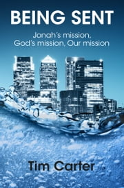 Being Sent: Jonah's Mission, God's Mission, Our Mission ebook by Tim Carter