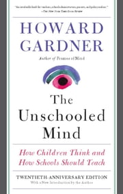 The Unschooled Mind - How Children Think and How Schools Should Teach ebook by Howard Gardner