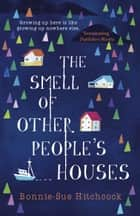 The Smell of Other People's Houses ebook by Bonnie-Sue Hitchcock