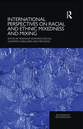 International Perspectives on Racial and Ethnic Mixedness and Mixing ebook by