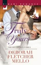 Truly Yours (Mills & Boon Kimani) (The Boudreaux Family, Book 4) ebook by Deborah Fletcher Mello