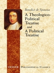 A Theologico-Political Treatise and A Political Treatise ebook by Benedict de Spinoza,R. H. M. Elwes,Francesco Cordasco