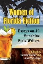 Women of Florida Fiction - Essays on 12 Sunshine State Writers ebook by Tammy Powley, April Van Camp