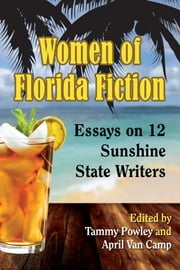 Women of Florida Fiction - Essays on 12 Sunshine State Writers ebook by Tammy Powley,April Van Camp