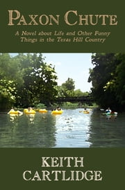 Paxon Chute: A Novel about Life and Other Funny Things in the Texas Hill Country ebook by Keith Cartlidge