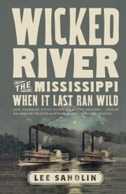 Wicked River - The Mississippi When It Last Ran Wild ebook by Lee Sandlin
