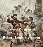 Prayers Written at Vailima and a Lowden Sabbath Morn ebook by