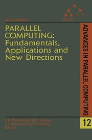 Parallel Computing: Fundamentals, Applications and New Directions ebook by E.H. D'Hollander,G.R. Joubert,Frans Peters,Ulrich Trottenberg