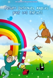 Picture Dictionary Anglais pour les Enfants ebook by My Ebook Publishing House