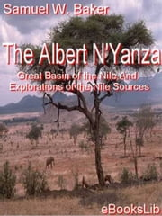 The Albert N'Yanza ebook by Samuel W. Baker