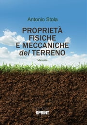 Proprietà fisiche e meccaniche del terreno ebook by Antonio Stola