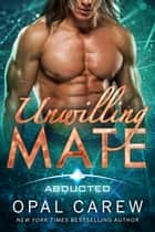 Unwilling Mate ebook by Opal Carew