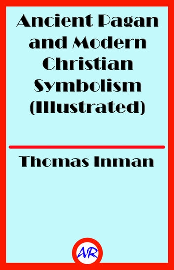 Ancient pagan and modern christian symbolism illustrated ebook by ancient pagan and modern christian symbolism illustrated with an essay on baal worship fandeluxe Images
