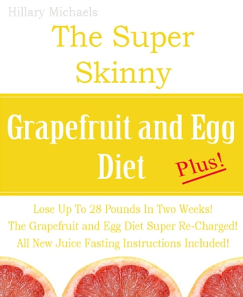 The Super Skinny Grapefruit and Egg Diet Plus! eBook by Hillary Michaels