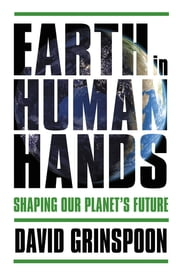 Earth in Human Hands - Shaping Our Planet's Future ebook by David Grinspoon