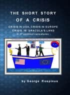 The Short Story of a Crisis ebook by George Radu Rospinus