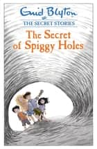 The Secret of Spiggy Holes eBook by Enid Blyton