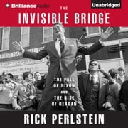 Invisible Bridge, The - The Fall of Nixon and the Rise of Reagan audiobook by Rick Perlstein