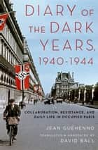 Diary of the Dark Years, 1940-1944 ebook by David Ball,Jean Gu?henno