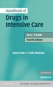 Handbook of Drugs in Intensive Care - An A–Z Guide ebook by Henry Paw,Rob Shulman