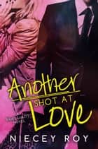 Another Shot At Love ebook by Niecey Roy
