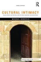 Cultural Intimacy - Social Poetics and the Real Life of States, Societies, and Institutions ebook by Michael Herzfeld