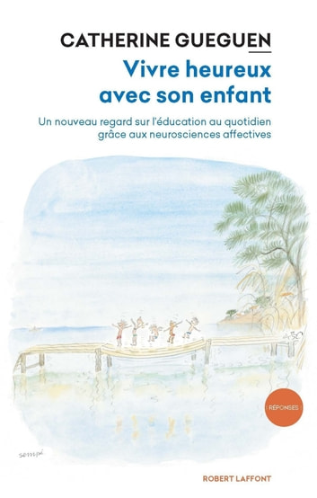 Vivre heureux avec son enfant - Un nouveau regard sur l'éducation au quotidien grâce aux neurosciences affectives ebook by Catherine GUEGUEN