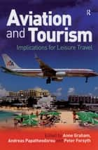 Aviation and Tourism - Implications for Leisure Travel ebook by Anne Graham, Andreas Papatheodorou, Peter Forsyth