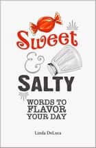 Sweet & Salty: Words to Flavor Your Day ebook by Linda DeLuca