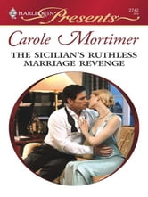 The Sicilian's Ruthless Marriage Revenge ebook by Carole Mortimer